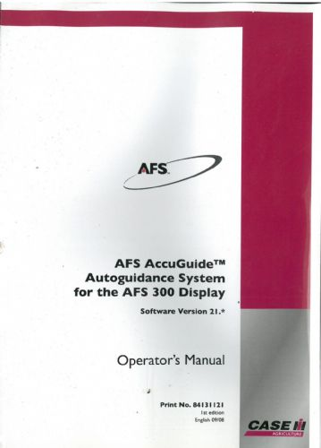 Case IH AFS AccuGuide Autoguidance System for the AFS300 Display - Software Version 21.* Operators Manual - AFS 300